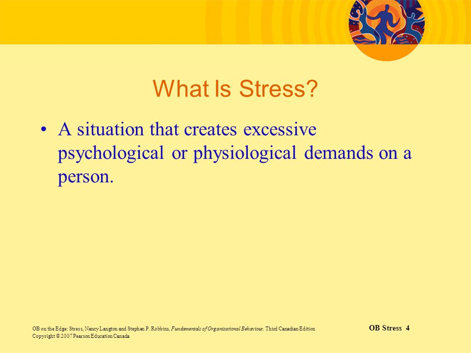 What Is Stress A situation that creates excessive psychological or physiological demands on a person.