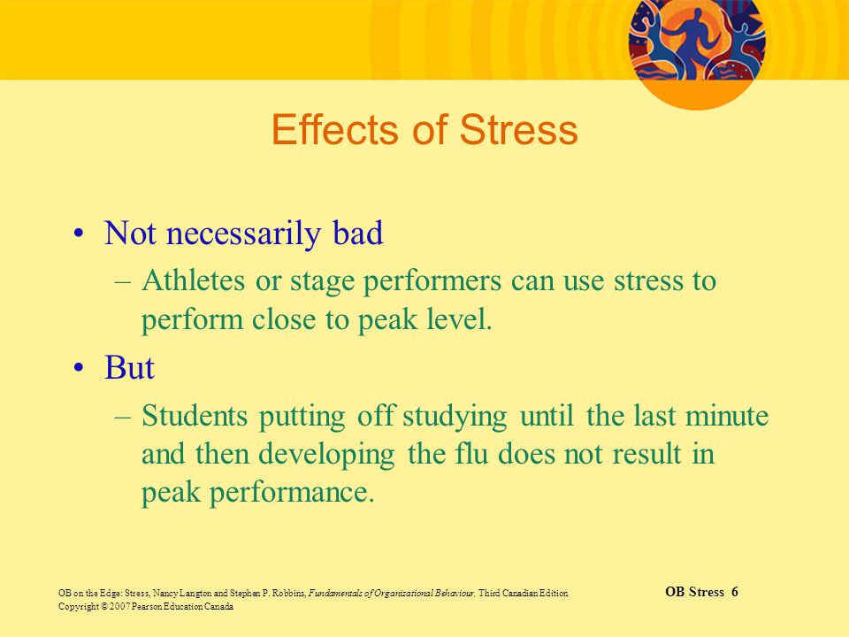 Effects of Stress Not necessarily bad But
