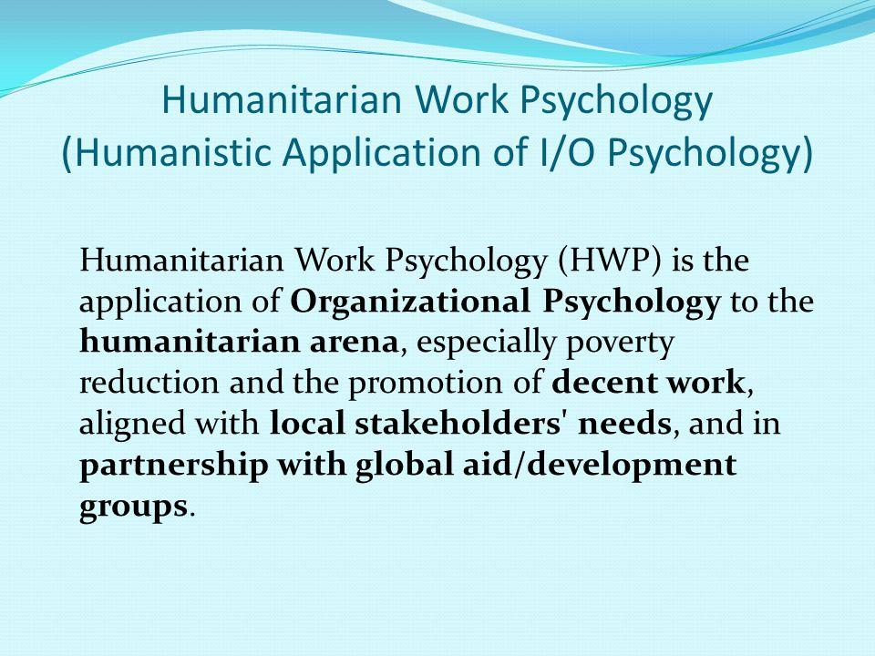 Humanitarian Work Psychology (Humanistic Application of I/O Psychology)