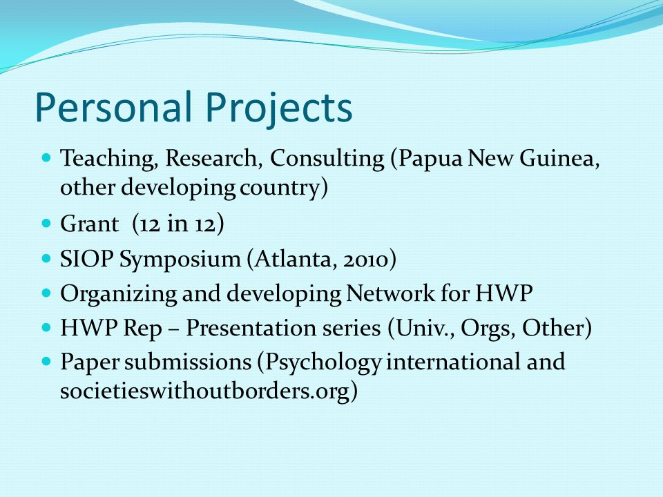 Personal Projects Teaching, Research, Consulting (Papua New Guinea, other developing country) Grant (12 in 12)