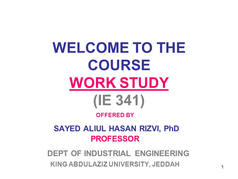 WELCOME TO THE COURSE WORK STUDY (IE 341)