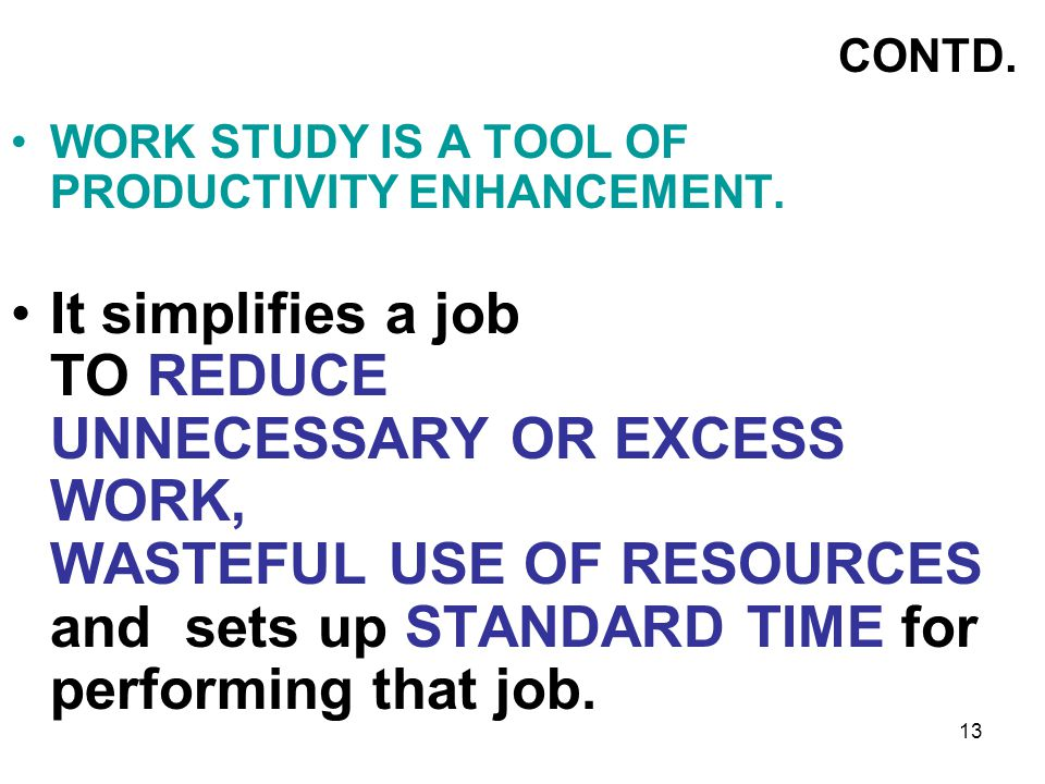 CONTD. WORK STUDY IS A TOOL OF PRODUCTIVITY ENHANCEMENT.