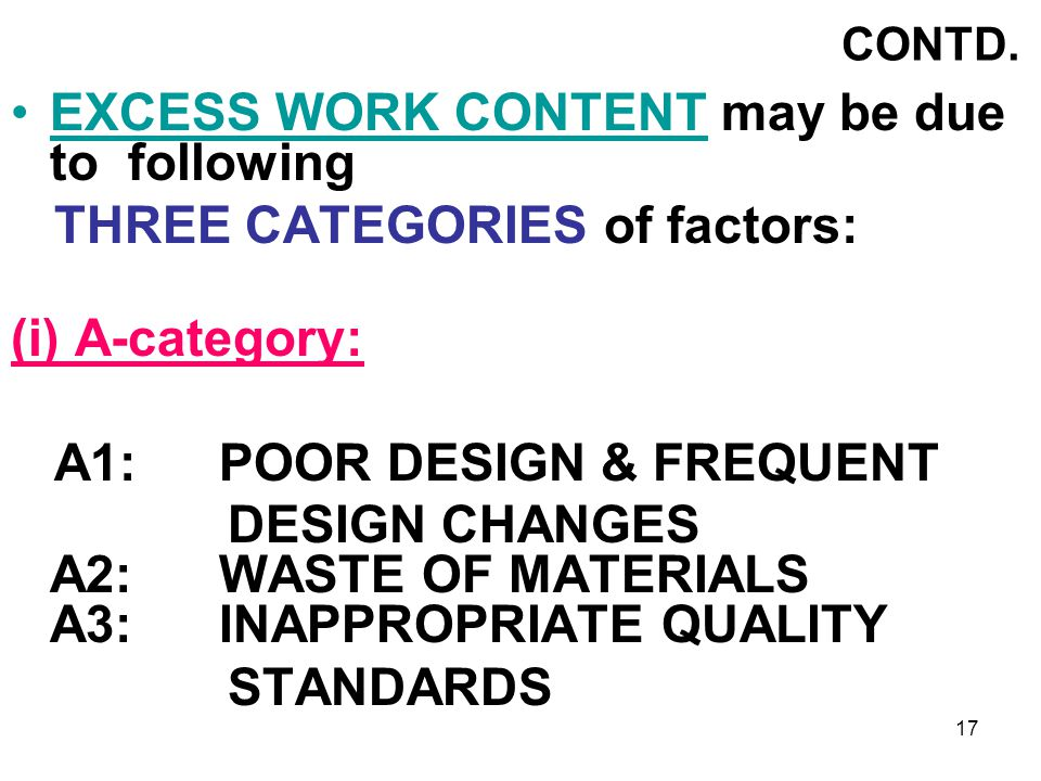 EXCESS WORK CONTENT may be due to following
