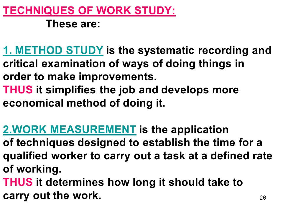 TECHNIQUES OF WORK STUDY: These are: 1