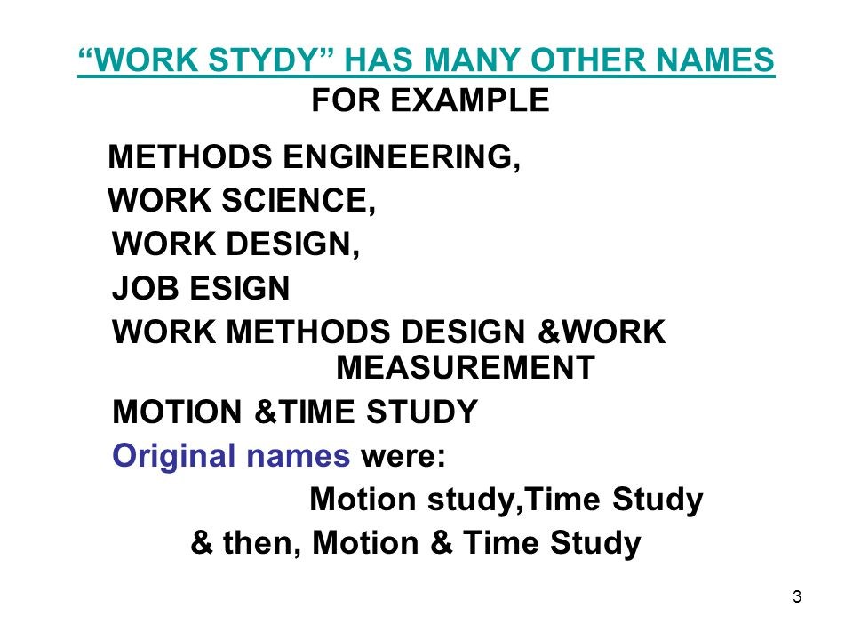 WORK STYDY HAS MANY OTHER NAMES FOR EXAMPLE