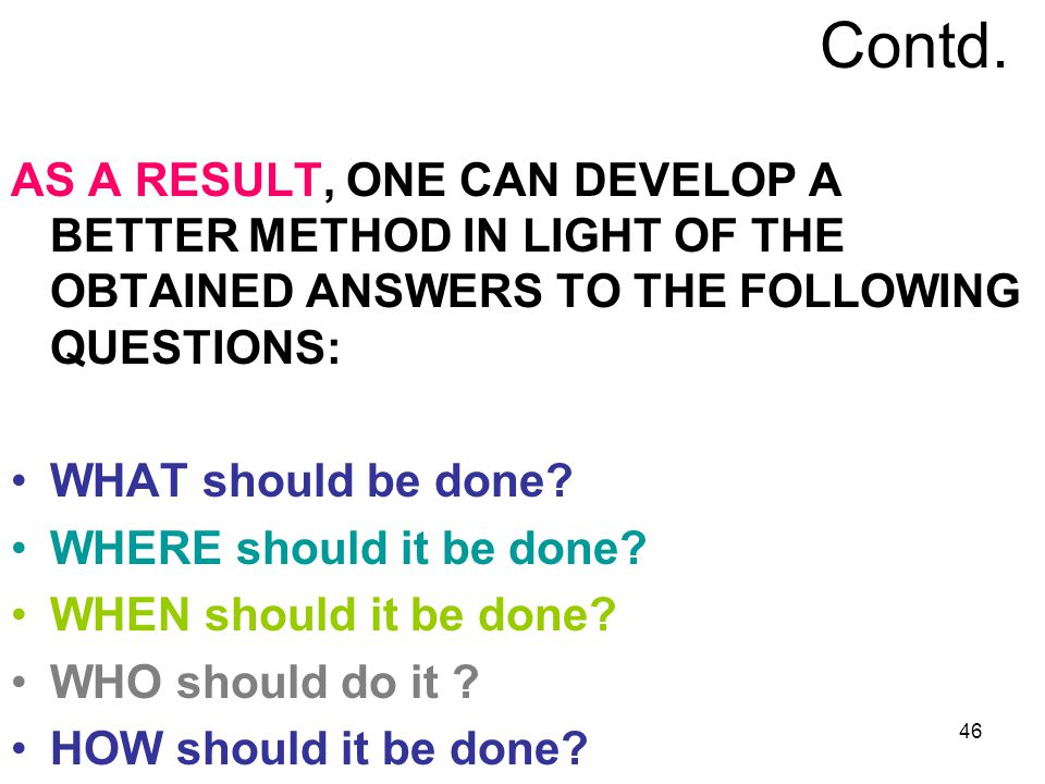 Contd. AS A RESULT, ONE CAN DEVELOP A BETTER METHOD IN LIGHT OF THE OBTAINED ANSWERS TO THE FOLLOWING QUESTIONS: