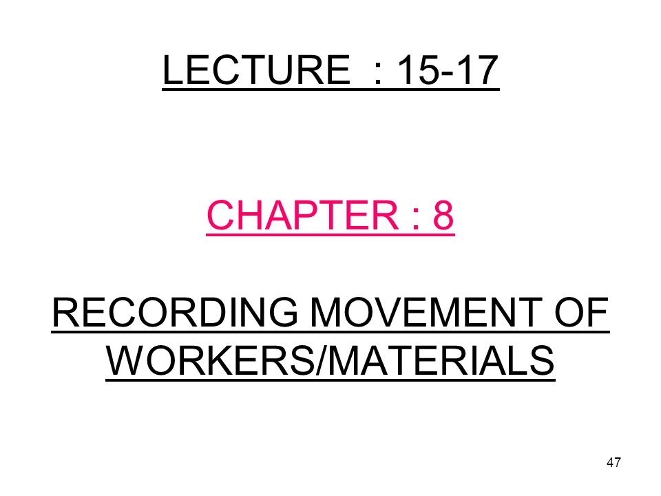 LECTURE : 15-17 CHAPTER : 8 RECORDING MOVEMENT OF WORKERS/MATERIALS