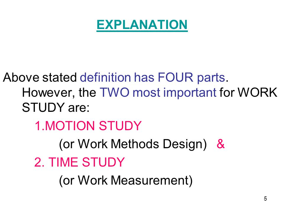 EXPLANATION Above stated definition has FOUR parts. However, the TWO most important for WORK STUDY are:
