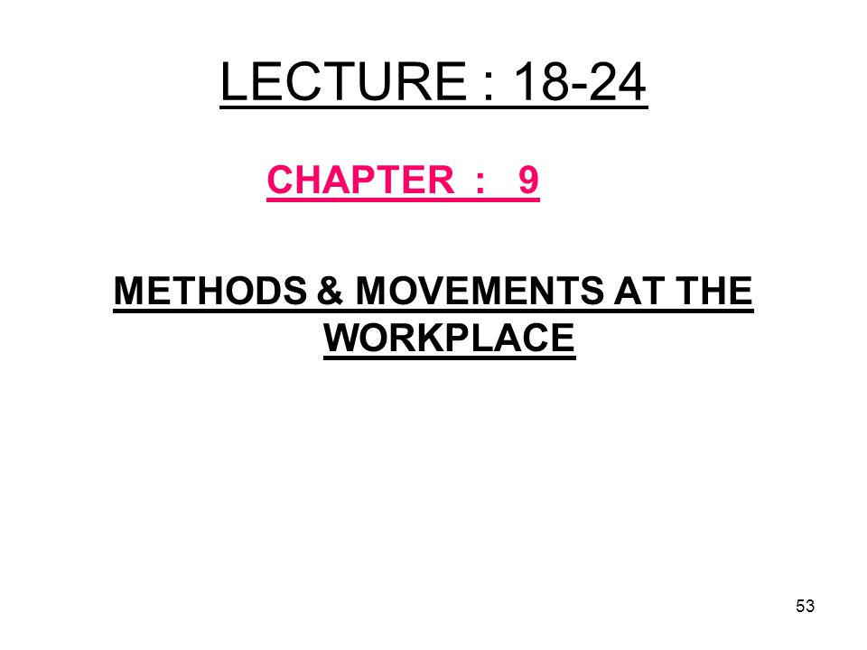 METHODS & MOVEMENTS AT THE WORKPLACE