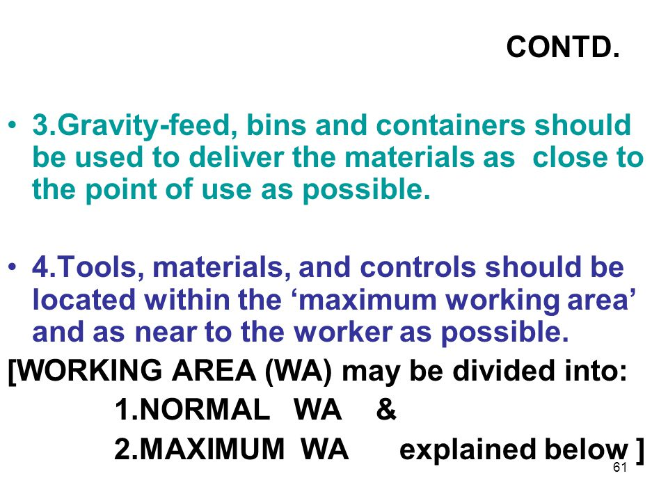 CONTD. 3.Gravity-feed, bins and containers should be used to deliver the materials as close to the point of use as possible.