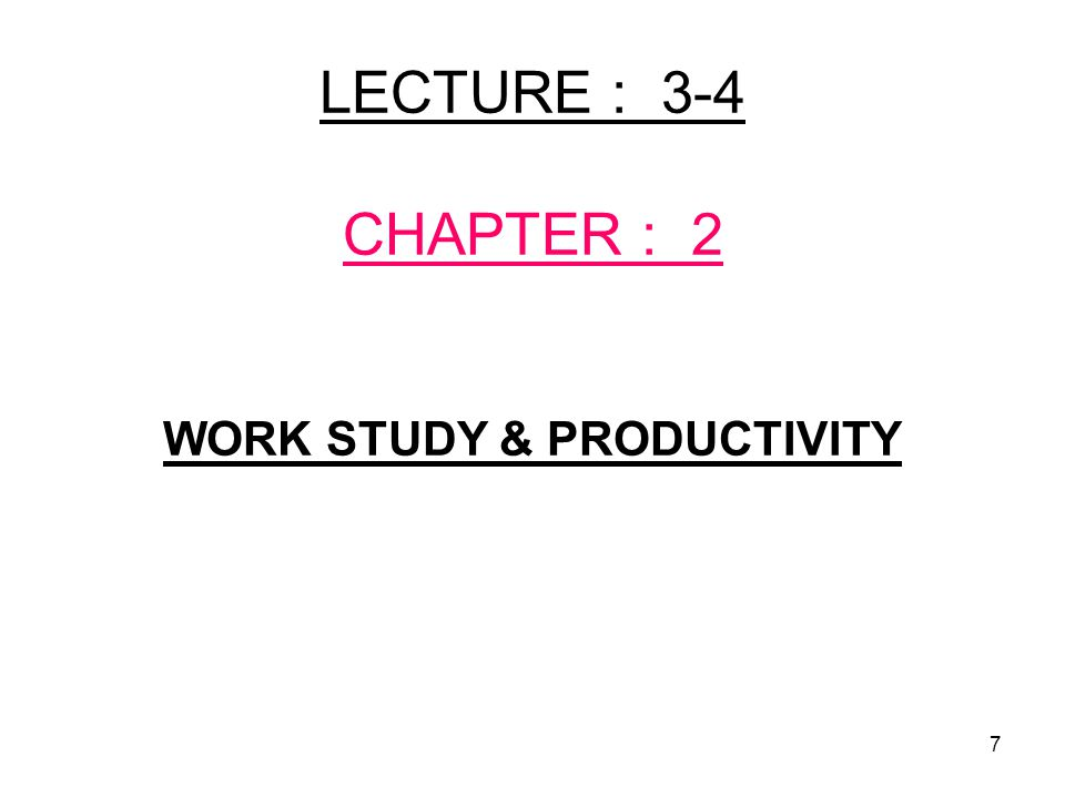 LECTURE : 3-4 CHAPTER : 2 WORK STUDY & PRODUCTIVITY