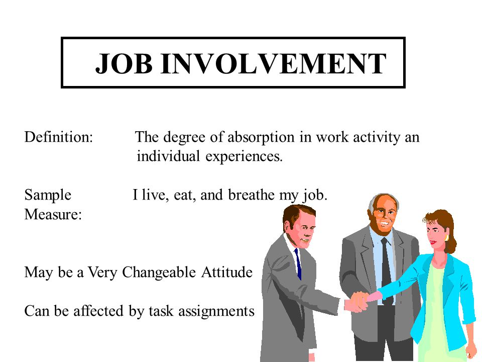 JOB INVOLVEMENT Definition: The degree of absorption in work activity an. individual experiences.
