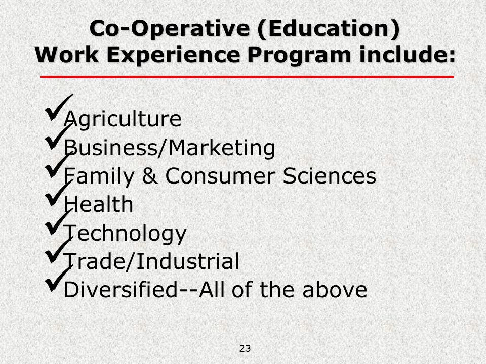 Co-Operative (Education) Work Experience Program include: