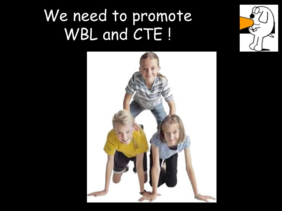 We need to promote WBL and CTE !