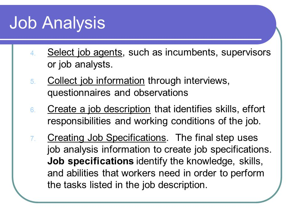 Job Analysis Select job agents, such as incumbents, supervisors or job analysts.