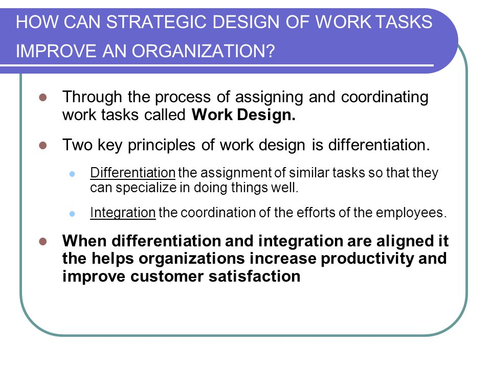 HOW CAN STRATEGIC DESIGN OF WORK TASKS IMPROVE AN ORGANIZATION