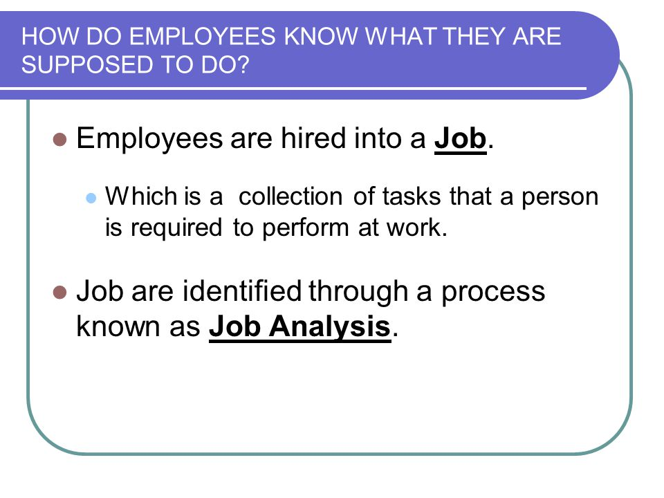 HOW DO EMPLOYEES KNOW WHAT THEY ARE SUPPOSED TO DO