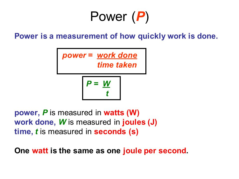 Power (P) Power is a measurement of how quickly work is done.
