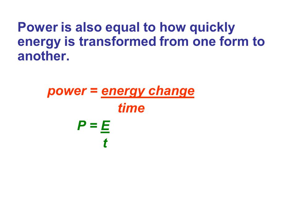 Power is also equal to how quickly energy is transformed from one form to another.