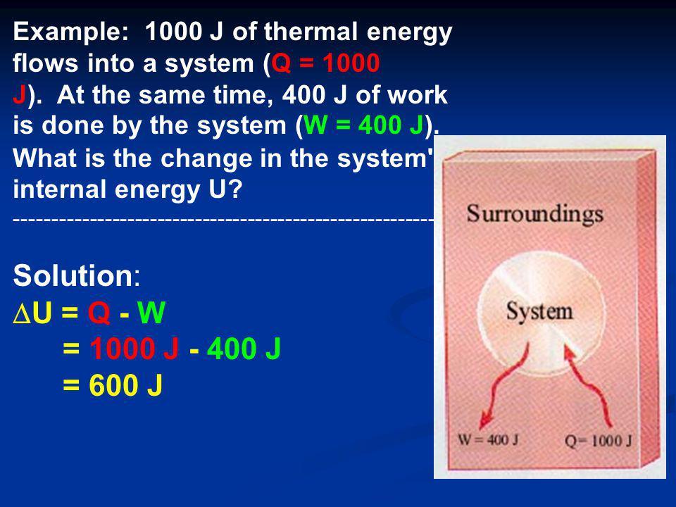 Solution: DU = Q - W = 1000 J - 400 J = 600 J