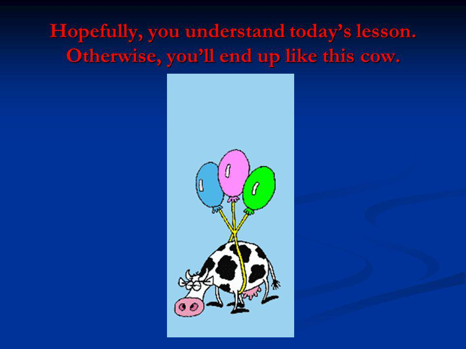 Hopefully, you understand today's lesson