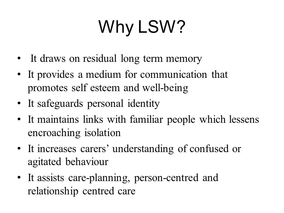 Why LSW It draws on residual long term memory