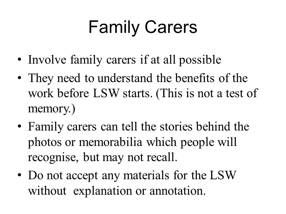 Family Carers Involve family carers if at all possible