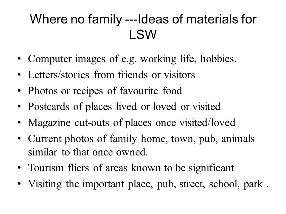 Where no family ---Ideas of materials for LSW