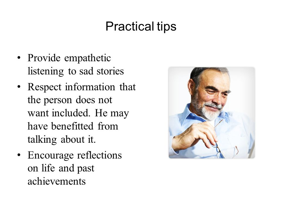 Practical tips Provide empathetic listening to sad stories