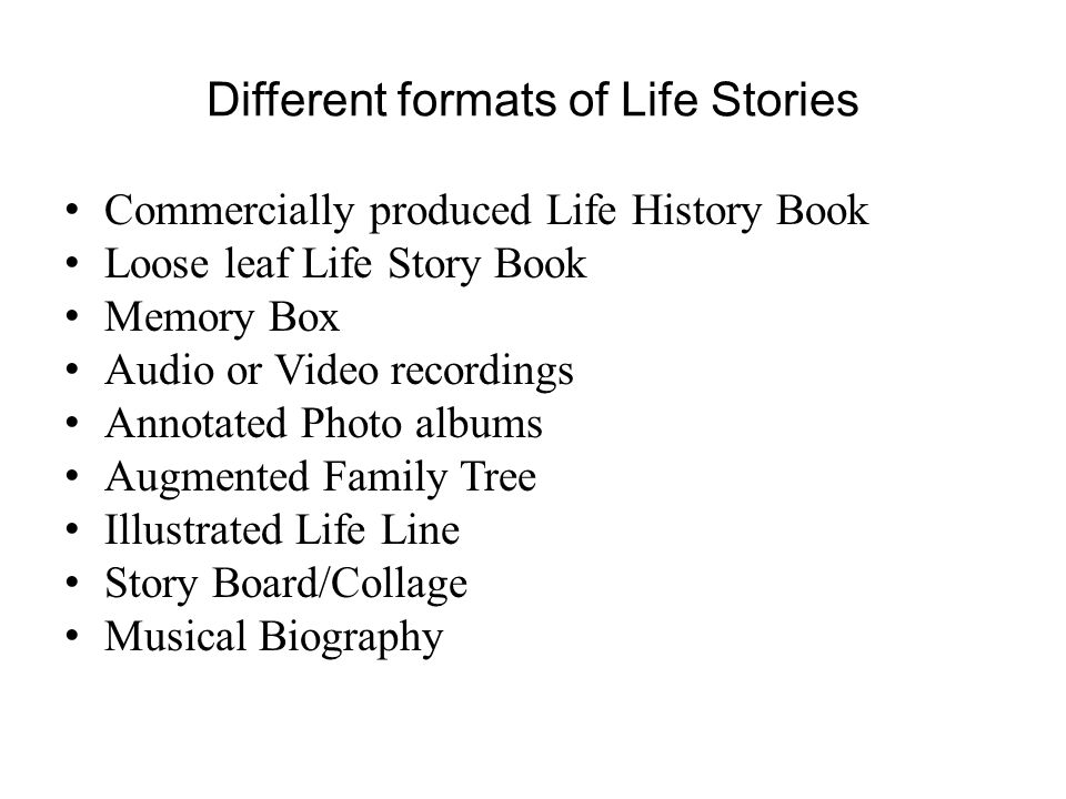 Different formats of Life Stories