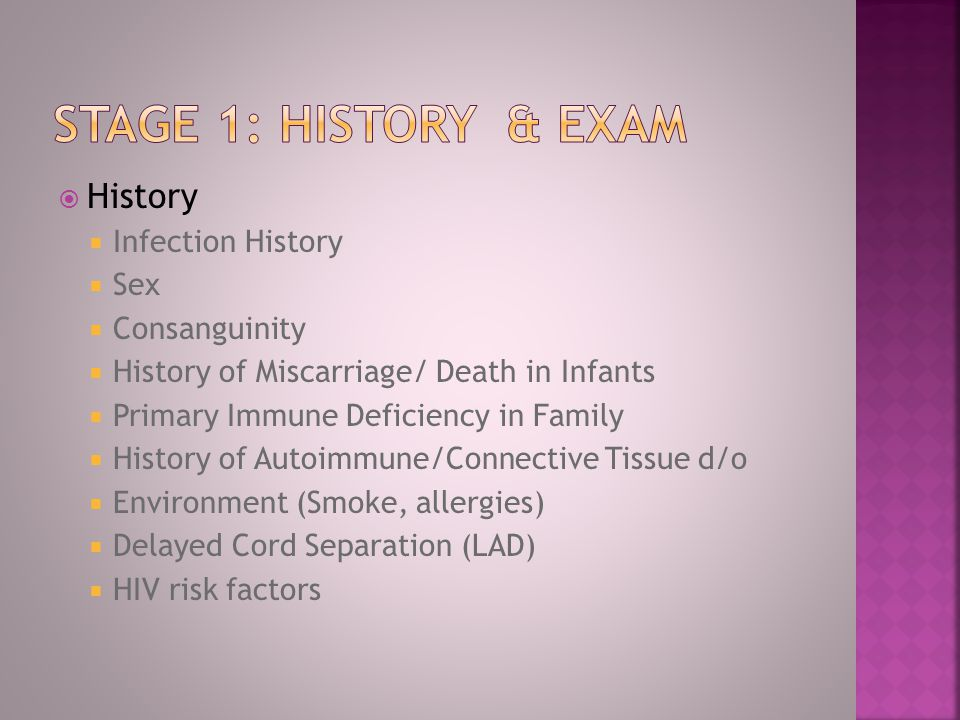 Stage 1: History & Exam History Infection History Sex Consanguinity