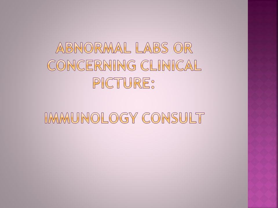 Abnormal Labs or Concerning clinical Picture: Immunology consult