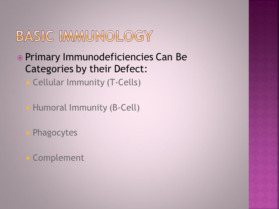 Basic immunology Primary Immunodeficiencies Can Be Categories by their Defect: Cellular Immunity (T-Cells)