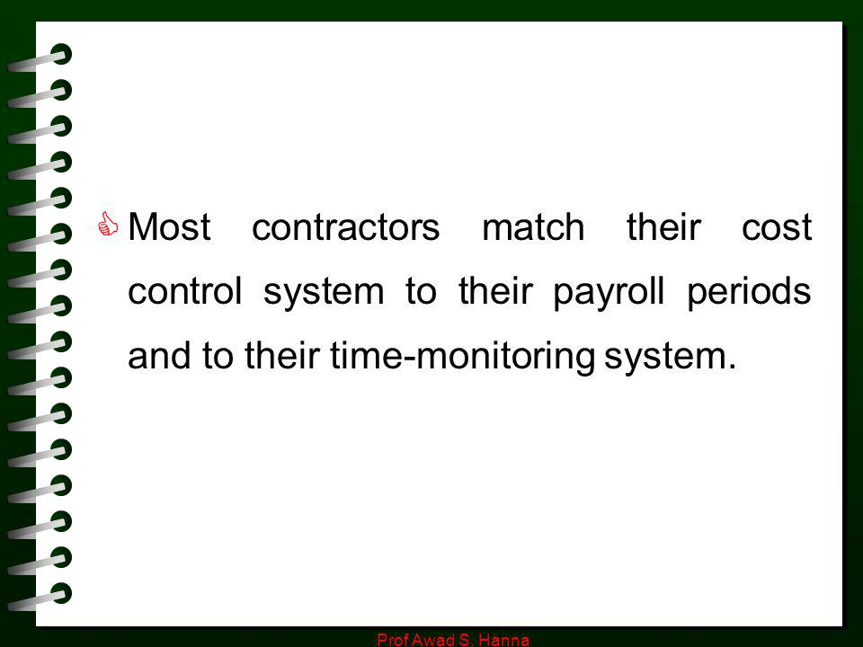 Most contractors match their cost control system to their payroll periods and to their time-monitoring system.