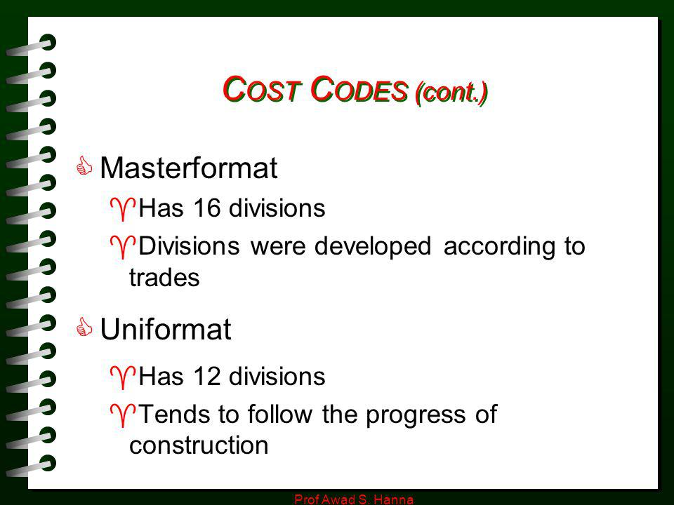 COST CODES (cont.) Masterformat Uniformat Has 16 divisions