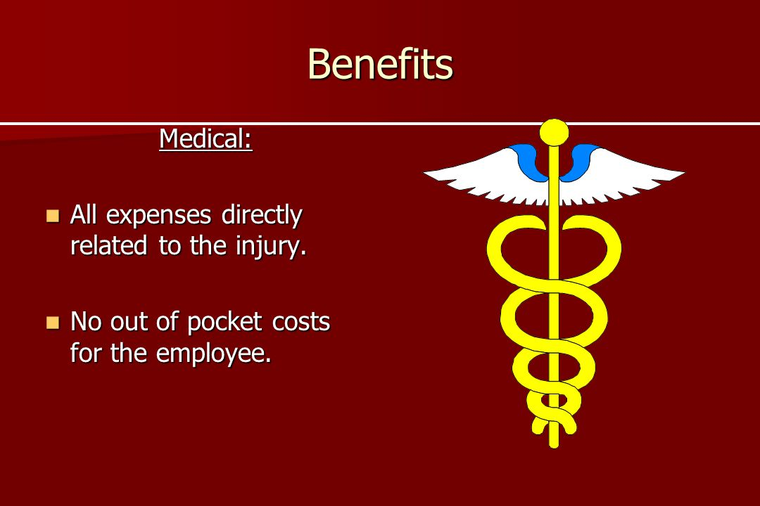 Benefits Medical: All expenses directly related to the injury.