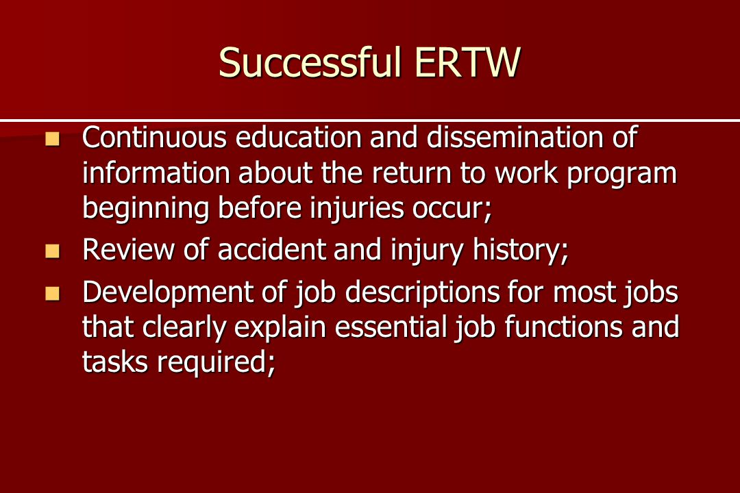 Successful ERTW Continuous education and dissemination of information about the return to work program beginning before injuries occur;