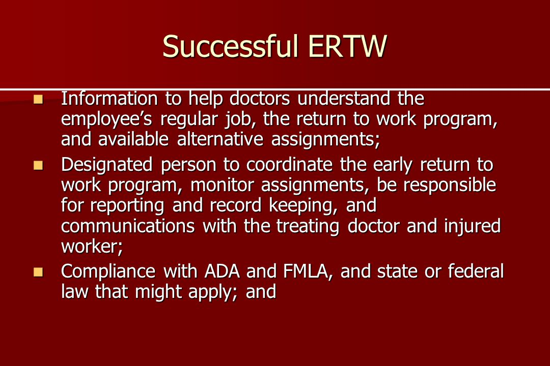 Successful ERTW Information to help doctors understand the employee's regular job, the return to work program, and available alternative assignments;