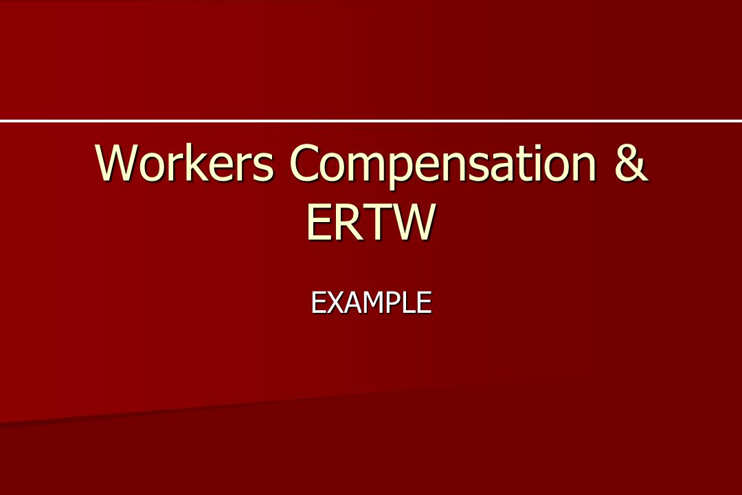 Workers Compensation & ERTW