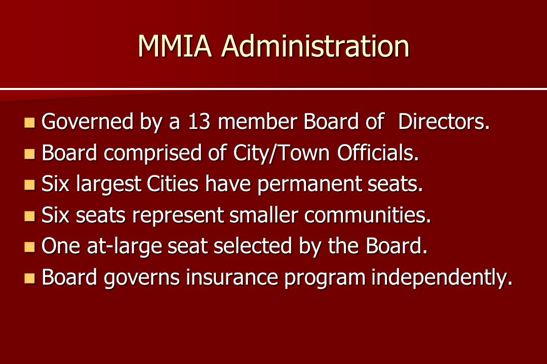 MMIA Administration Governed by a 13 member Board of Directors.