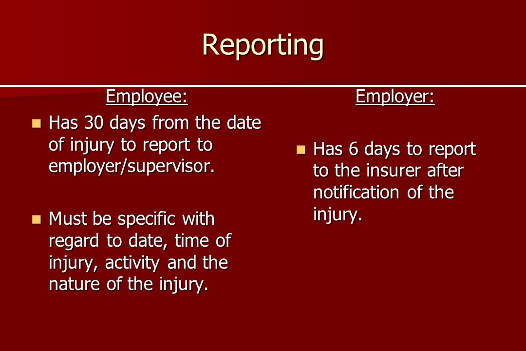 Reporting Employee: Has 30 days from the date of injury to report to employer/supervisor.