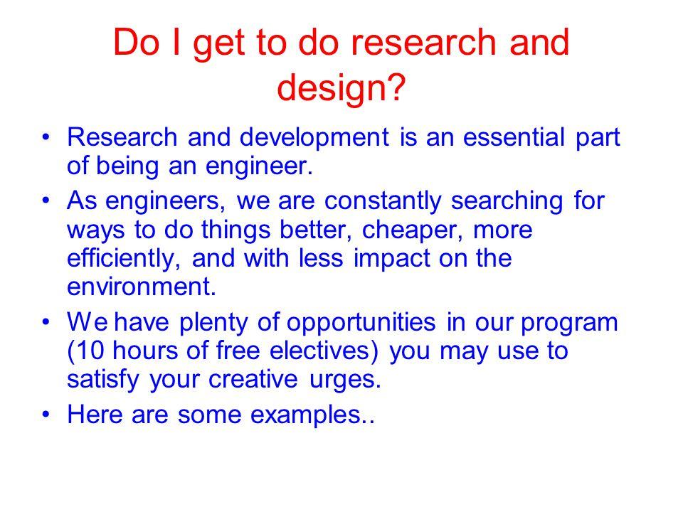 Do I get to do research and design