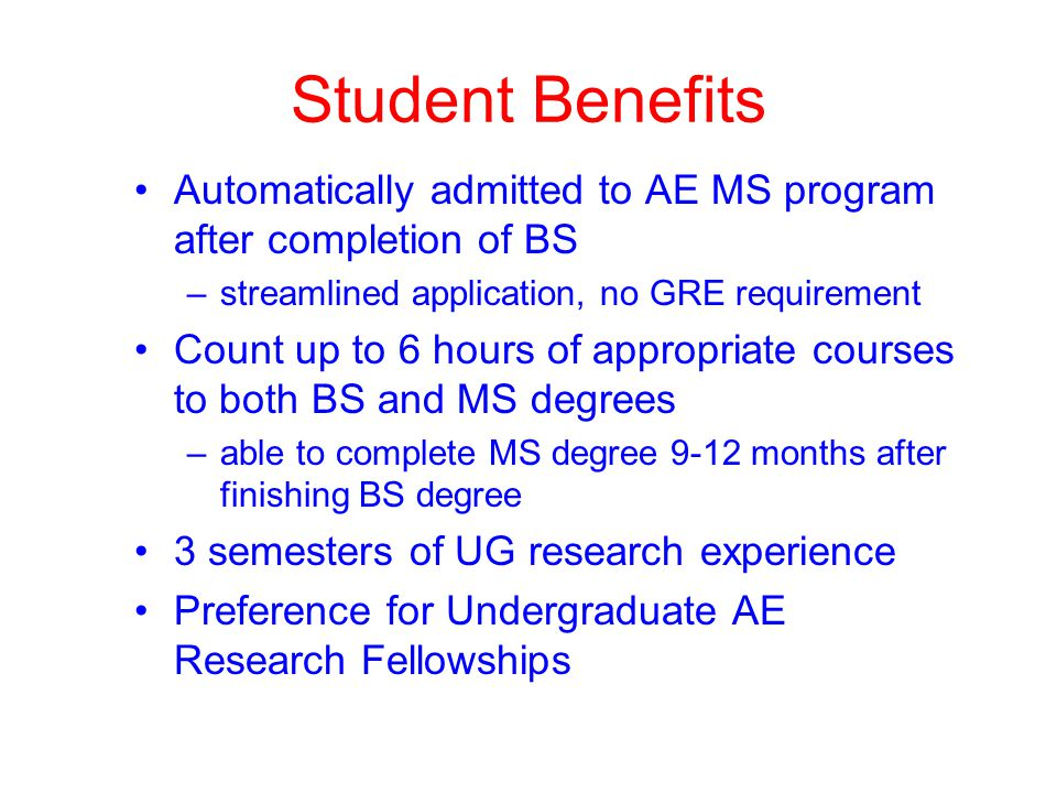Student Benefits Automatically admitted to AE MS program after completion of BS. streamlined application, no GRE requirement.