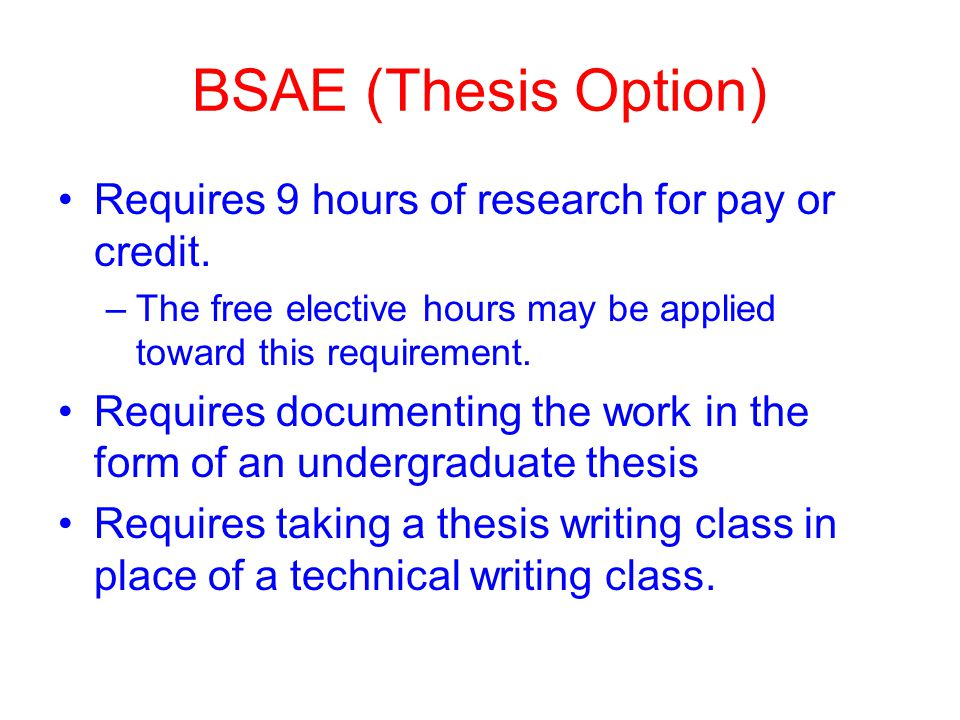 BSAE (Thesis Option) Requires 9 hours of research for pay or credit.