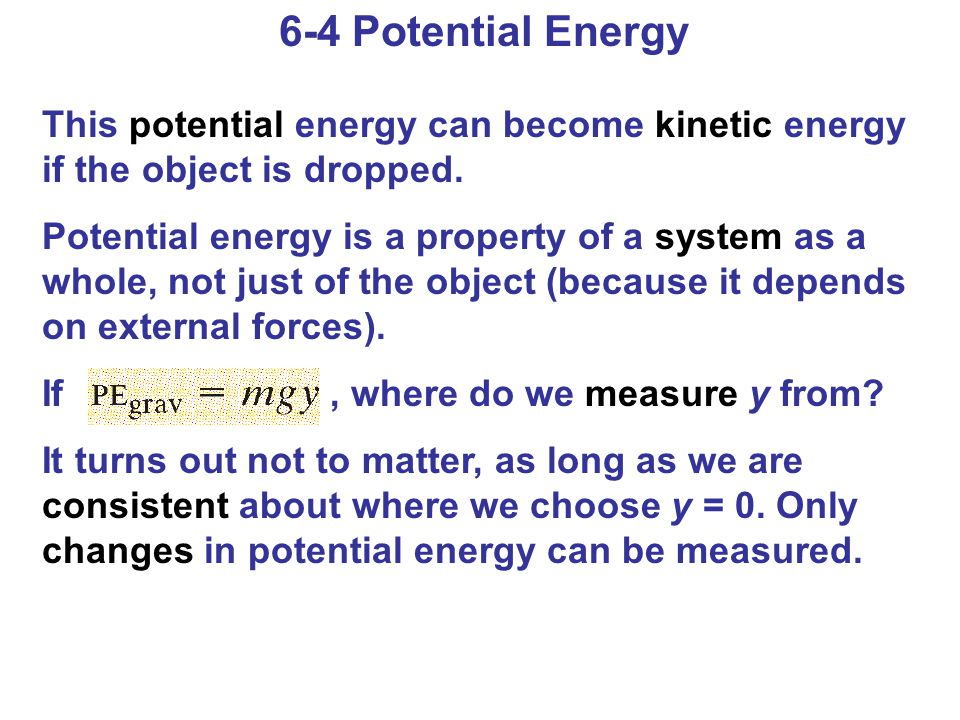 6-4 Potential Energy This potential energy can become kinetic energy if the object is dropped.