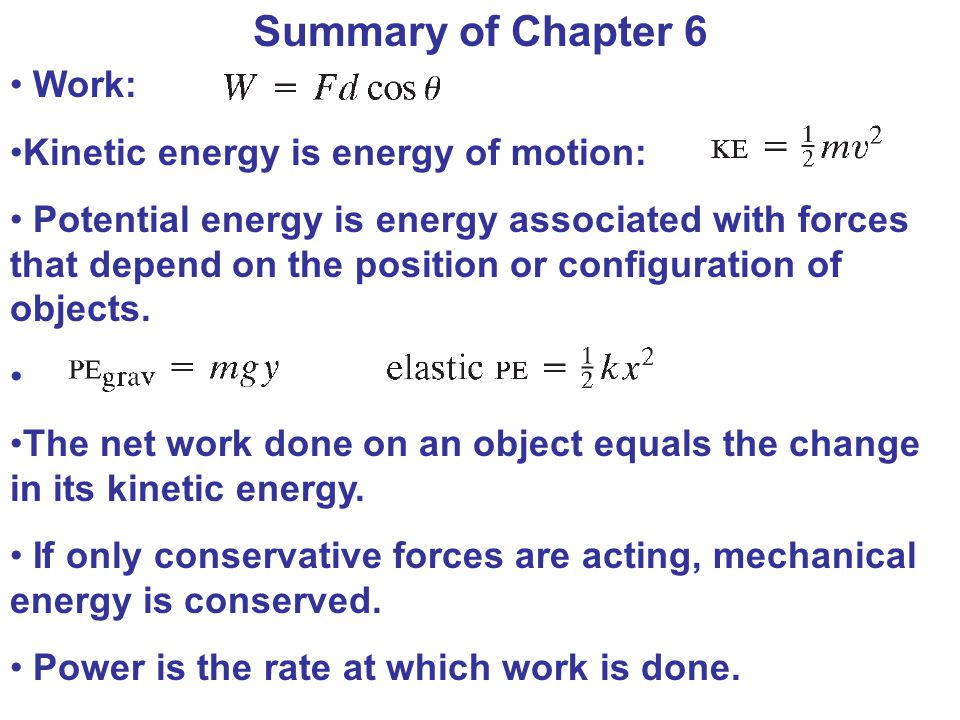Summary of Chapter 6 Work: Kinetic energy is energy of motion:
