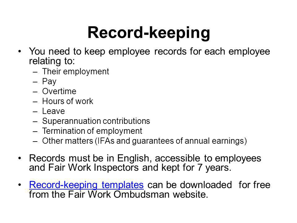 Record-keeping You need to keep employee records for each employee relating to: Their employment. Pay.