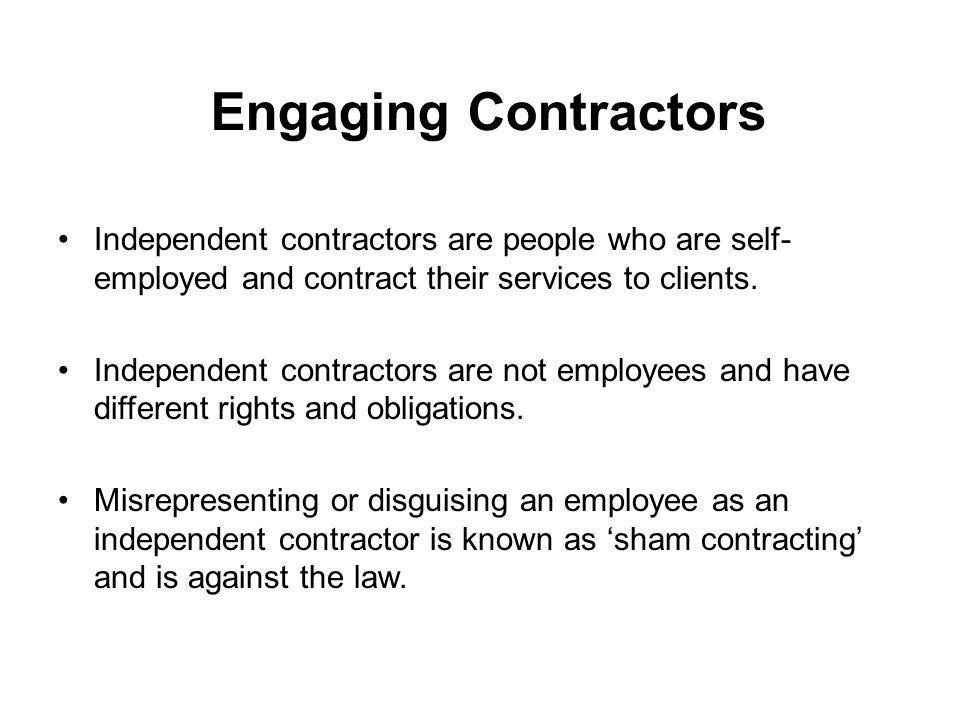 Engaging Contractors Independent contractors are people who are self-employed and contract their services to clients.