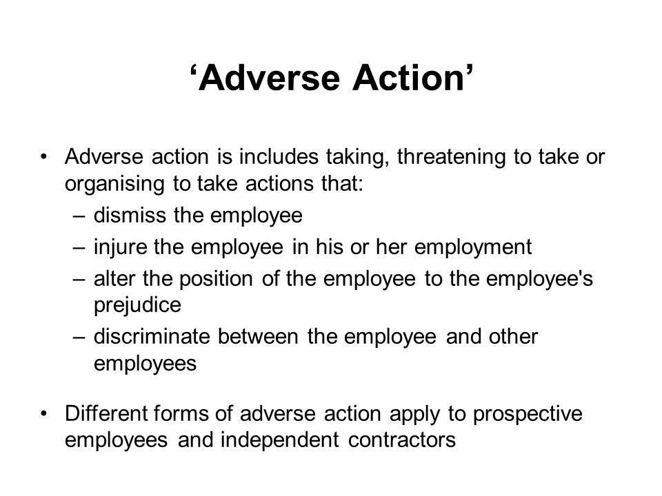 'Adverse Action' Adverse action is includes taking, threatening to take or organising to take actions that: