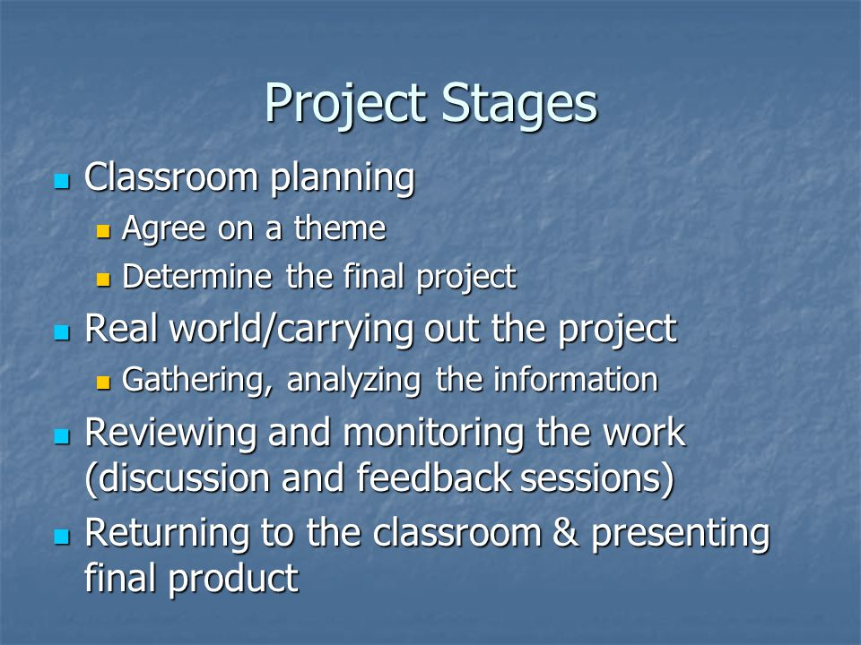 Project Stages Classroom planning Real world/carrying out the project